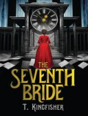 The Seventh Bride, by T. Kingfisher